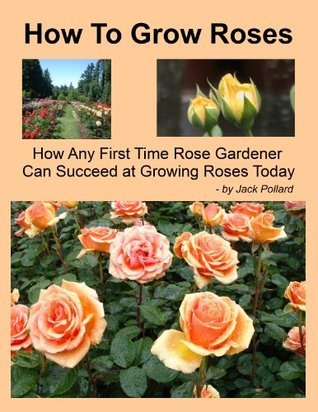How To Grow Roses  by  Jack Pollard