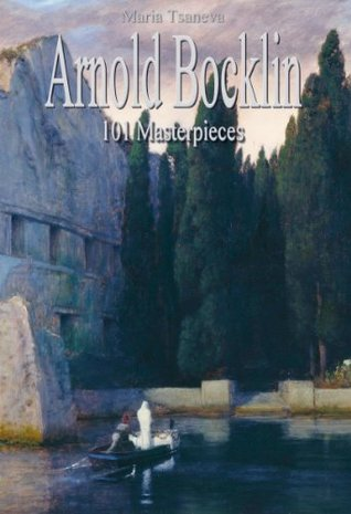 Arnold Bocklin: 101 Masterpieces (Annotated Masterpieces)  by  Maria Tsaneva