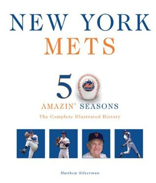 New York Mets: The Complete Illustrated History  by  Matthew Silverman