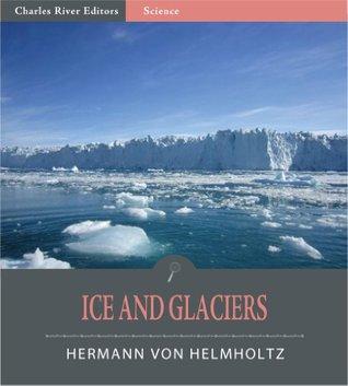 Ice and Glaciers  by  Hermann von Helmholtz