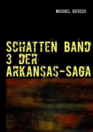 Schatten: Band 3 der Arkansas-Saga  by  Michael Giersch