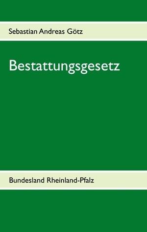 Bestattungsgesetz: Bundesland Rheinland-Pfalz Sebastian Andreas Gotz