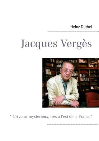 Jacques Vergès:  L'Avocat mystérieux, très à lest de la France  by  Heinz Duthel