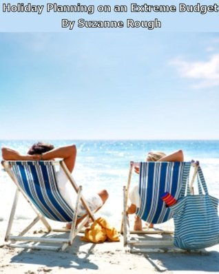 Holiday Planning on an Extreme Budget Suzanne Rough