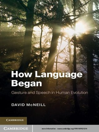 How Language Began (Approaches to the Evolution of Language) David McNeill