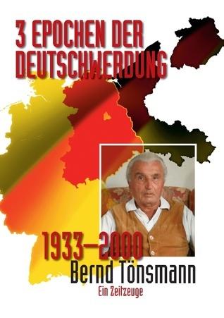 3 Epochen der Deutschwerdung: Ein Zeitzeuge 1933–2000  by  Bernd Tonsmann