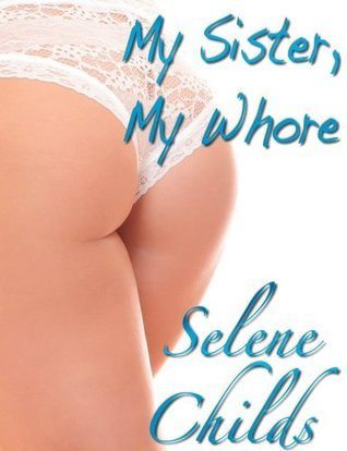 My Sister, My Whore (Family Fun, Part 1)  by  Selene Childs