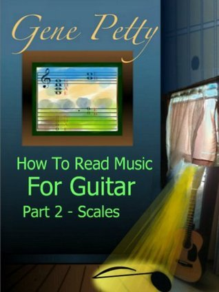 How To Read Music For Guitar Part 2 - Scales (Learn to read music for guitar in 2 minutes a day.) Gene Petty