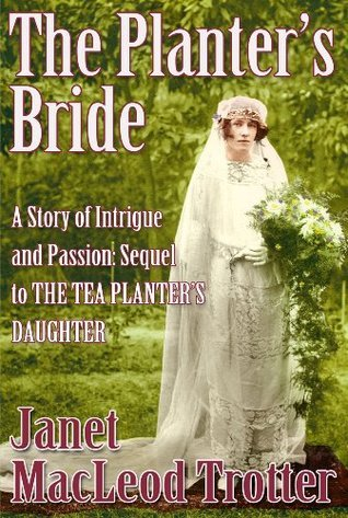 THE PLANTERS BRIDE: A story of intrigue and passion: sequel to THE TEA PLANTERS DAUGHTER (India Tea Series, #2) Janet MacLeod Trotter