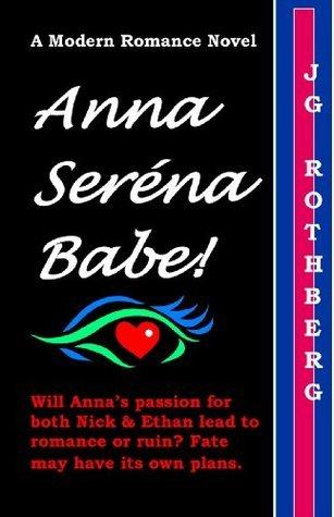 Anna Serena Babe - A Modern Romance (Anna Serena Babe Part 1) J.G. Rothberg