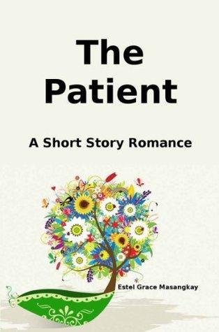 The Patient: A Short Story Romance  by  Estel Grace Masangkay