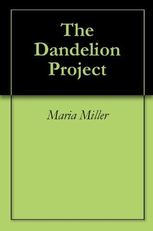 The Dandelion Project  by  Maria Miller