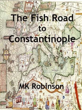 The Fish Road to Constantinople  by  Michael Robinson