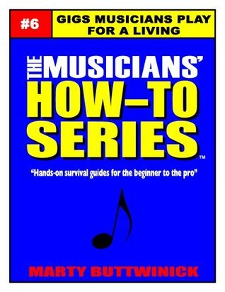 Gigs Musicians Play for a Living (The Musicians How-To Series)  by  Marty Buttwinick