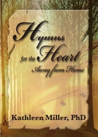 Hymns for the Heart Away from Home Kathleen Miller