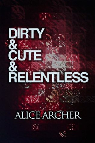Dirty & Cute & Relentless Alice  Archer