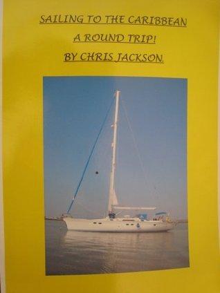 Sailing To the Carribean, A Round Trip! Chris    Jackson