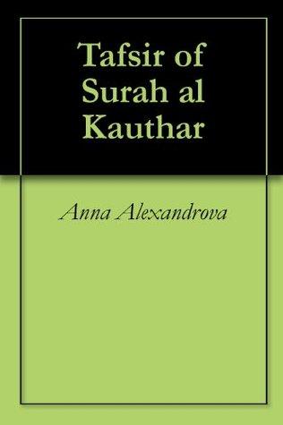 Tafsir of Surah al Kauthar  by  Anna Alexandrova