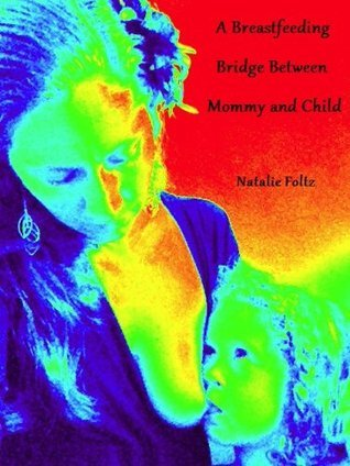 A Breastfeeding Bridge Between Mommy and Child Natalie Foltz