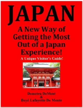JAPAN  A New Way of Getting the Most Out of a Japan Experience!  by  Boyé Lafayette de Mente