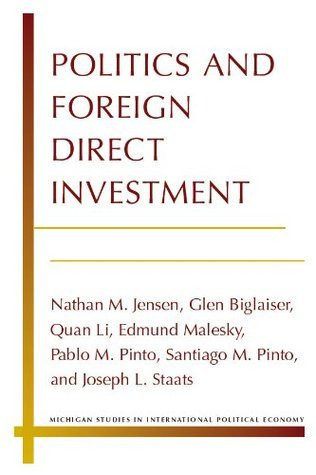 Politics and Foreign Direct Investment (Michigan Studies in International Political Economy) Joseph L. Staats
