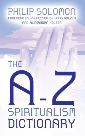 The A to Z Spiritualism Dictionary Philip Solomon