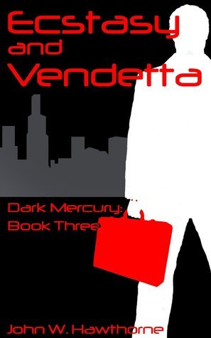 Ecstasy and Vendetta (Dark Mercury, #3)  by  John W. Hawthorne