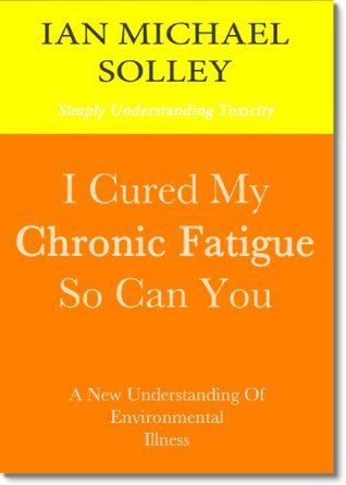 I Cured My Chronic Fatigue - So Can You  by  Ian Solley