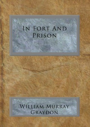 In Fort And Prison  by  William Murray Graydon