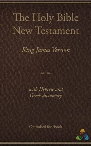 King James New Testament (1769) with Hebrew and Greek dictionary (Strongs): Optimised Theospace by James I