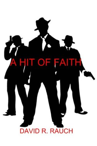 A Hit of Faith: Self Discovery and a Search for Faith in the Persian Mafia  by  David R. Rauch