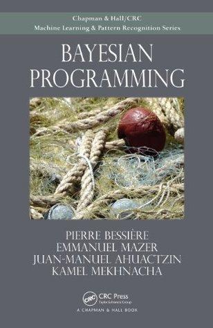 Bayesian Programming  by  Pierre Bessiere