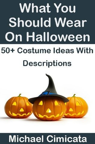 What You Should Wear On Halloween: 50+ Costume Ideas With Descriptions Michael Cimicata