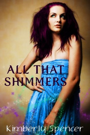 All That Shimmers (Shimmerspell & Lore)  by  Kimberly Spencer