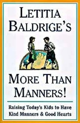 Letitia Baldriges More Than Manners: Raising Todays Kids to Have Kind Manners & Good Hearts Letitia Baldrige
