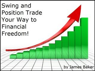 Swing and Position Trade Your Way to Financial Freedom!  by  James Baker