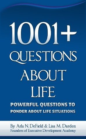 1001+ Questions About Life  by  Arla N. DeField