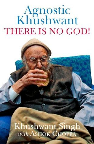 Agnostic Khushwant: There Is No God  by  Khushwant Singh