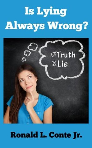 Is Lying Always Wrong? Ronald L. Conte Jr.
