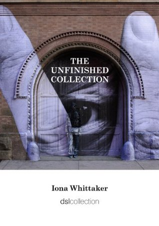 The Unfinished Collection Iona Whittaker