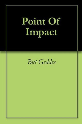 Point Of Impact  by  But Geddes