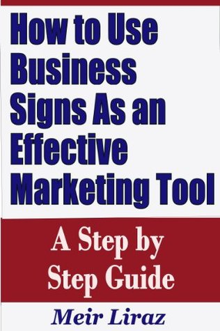How to Use Business Signs As an Effective Marketing Tool - A Step  by  Step Guide by Meir Liraz