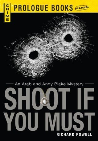 Shoot If You Must: An Arab and Andy Blake Mystery (Prologue Books)  by  Richard Powell