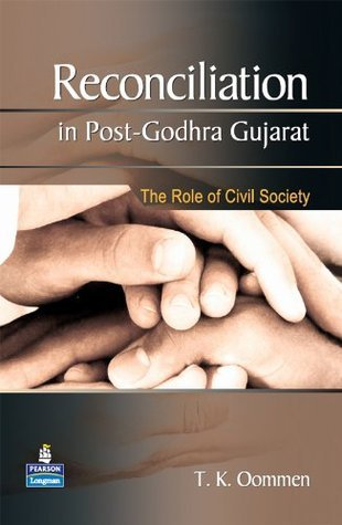Reconciliation in Post-Godhra Gujarat: The Role of Civil Society  by  T.K. Oommen