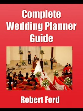 Complete Wedding Planner Guide  by  Robert Ford