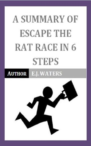 A Summary Of Escape The Rat Race In 6 Steps E.J. Waters