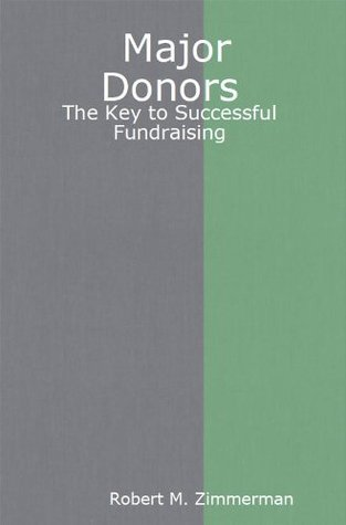 Major Donors: The Key to Successful Fundraising  by  Robert M. Zimmerman