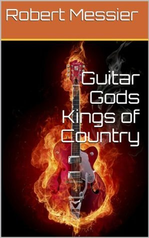 Guitar Gods Kings of Country (Guitar Gods Music Series)  by  Robert Messier