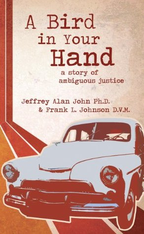A Bird In Your Hand: a Story of Ambiguous Justice Jeffrey Alan John