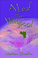 A Leaf in a Whirlypool  by  Madison Sheaffer